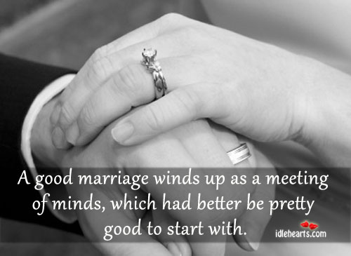 A Good Marriage Winds Up As A Meeting Of Minds…