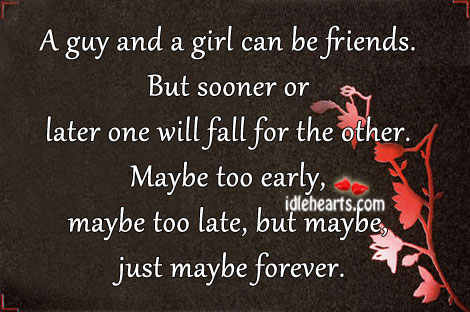 A Guy And A Girl Can Be Friends. But Sooner or Later One Will Fall for Other