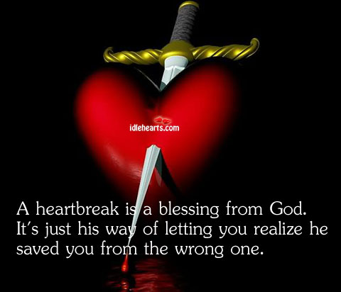A Heartbreak Is A Blessing From God…