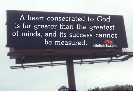 A Heart Consecrated To God Is Far Greater Than The…