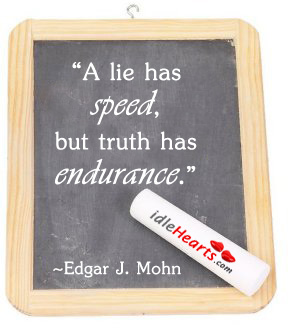 """""""A Lie Has Speed, But Truth Has…"""