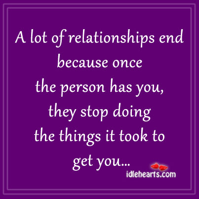 Lot of Relationships End Once The Person Has You, They Stop Caring