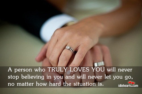 A person who truly loves you will never stop believing you. Image