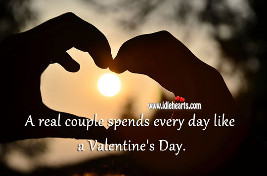 A real couple spends every day like a valentine's day. Valentine's Day Quotes Image