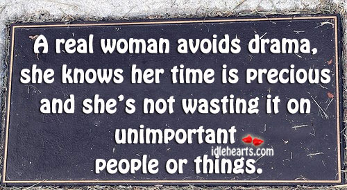 A Real Woman Avoids Drama, She Knows Her Time Is….