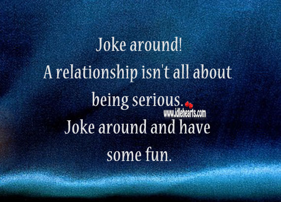 Image, A relationship isn't all about being serious. Joke, have fun!