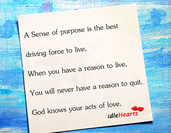 A Sense Of Purpose Is The Best driving Force To Live…