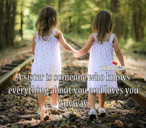 Image, Sister is someone who knows everything about you and loves you anyway.