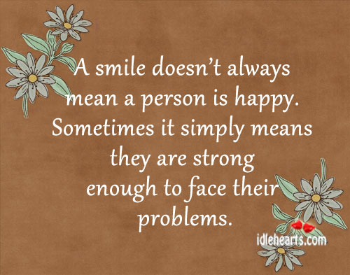 A Smile Doesn't Always Mean a Person is Happy.