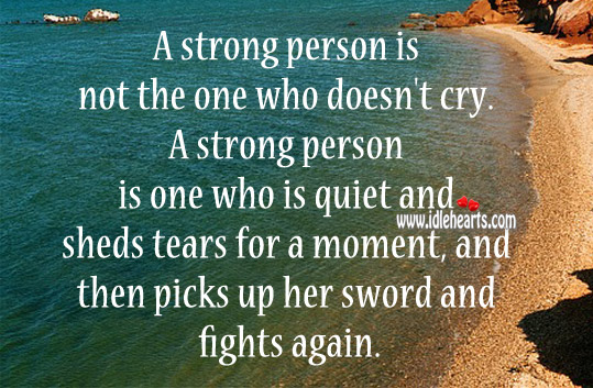 A strong person is not the one who doesn't cry. Image