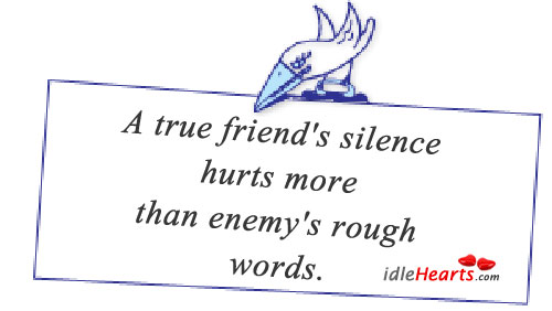 A True Friends Silence Hurts More Than Enemys Rough Words