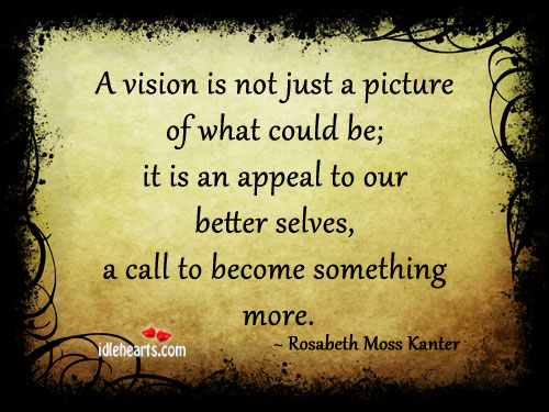 A Vision Is Not Just A Picture Of What Could Be…