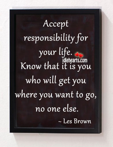 Accept responsibility for your life. Image