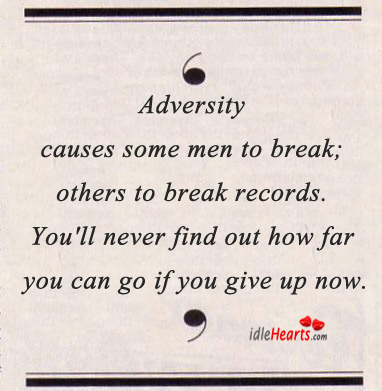 Adversity Causes Some Men To Break, Others To Break Records.