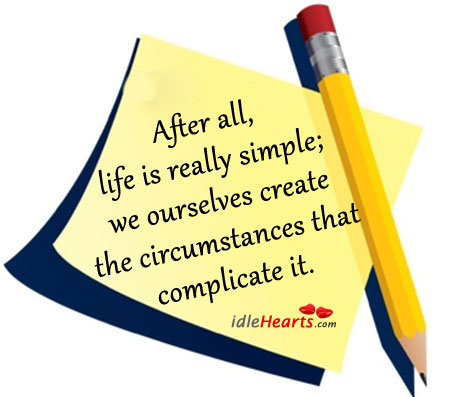 After all, life is really simple, we ourselves Image