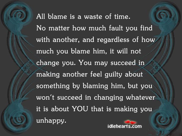 All Blame Is A Waste Of Time…