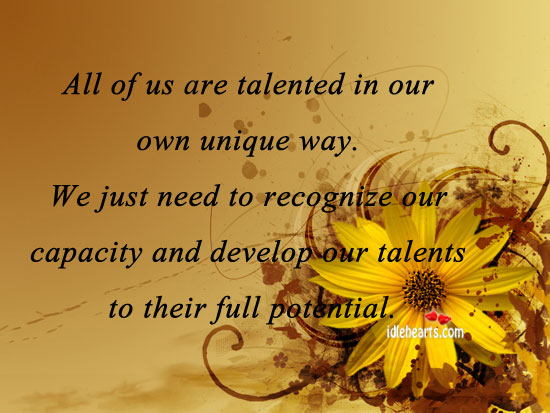 All Of Us Are Talented In Our Own Unique Way.