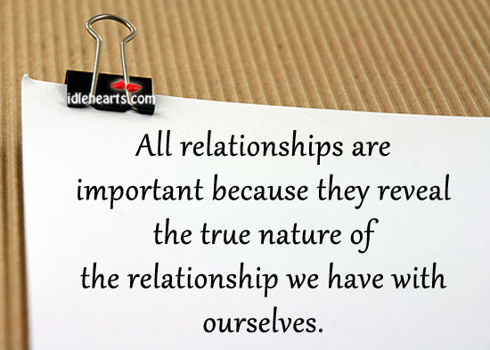 All Relationships Are Important Because They…