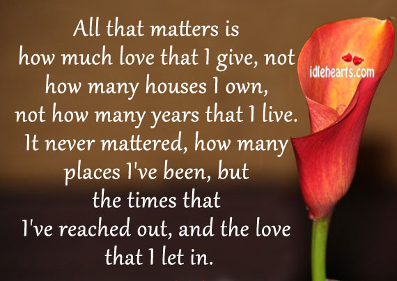 All That Matters Is How Much Love That I Give…