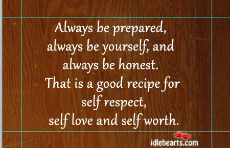 Always Be Prepared, Always Be Yourself, And Always Be Honest.