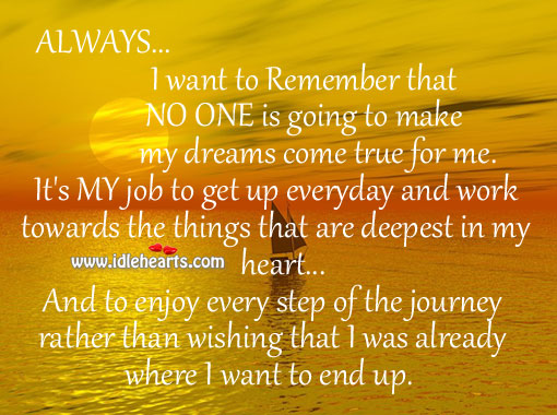 I Want To Remember That NO ONE Is Going To Make My Dreams Come True For Me.