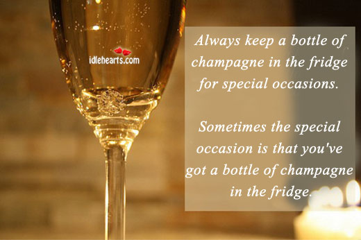 Always Keep a Bottle of Champagne in the Fridge.