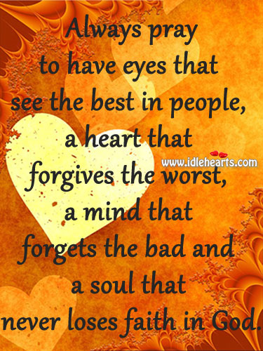 Image, Always, Bad, Best, Eyes, Eyes That See, Faith, Faith In God, Forgets, Forgives, God, Heart, Loses, Mind, Never, People, Pray, See, Soul, Worst