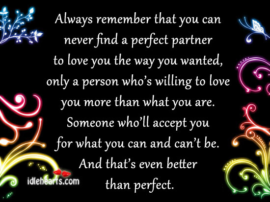 Always remember that you can never find a perfect. Image