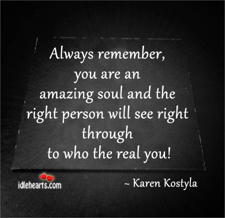 Always Remember, you Are An Amazing Soul And The…..