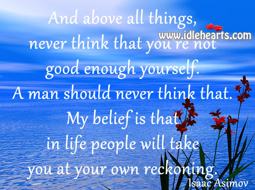 People will take you at your own reckoning. Belief Quotes Image