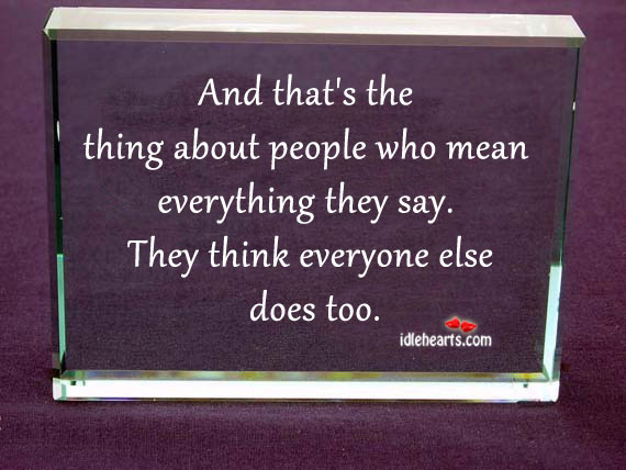 And That's The Thing About People Who Mean…
