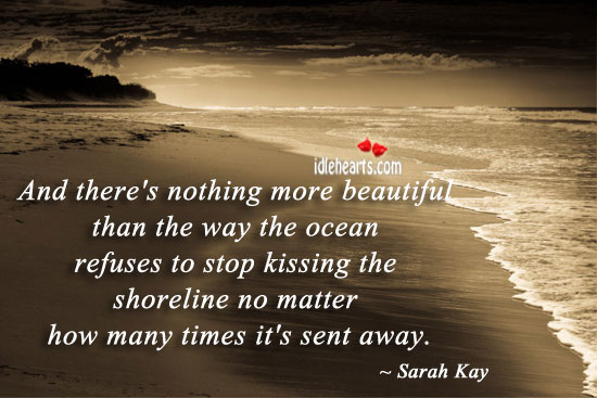 And There's Nothing More Beautiful Than The Way….