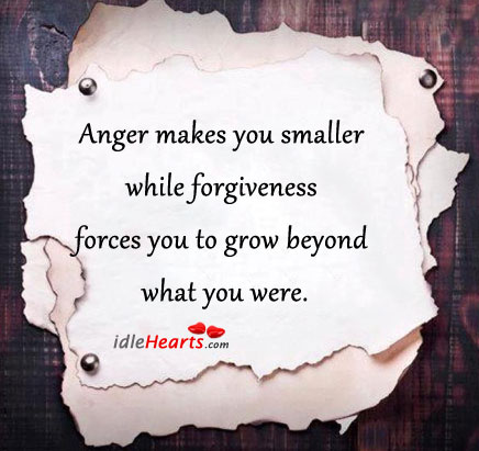 Anger Makes You Smaller While Forgiveness…