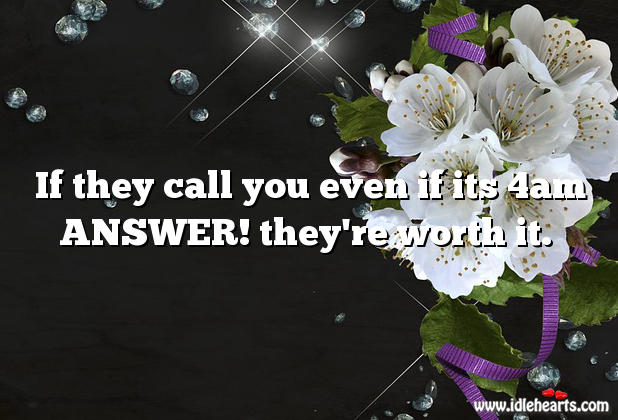 Answer them. They're worth it. Worth Quotes Image