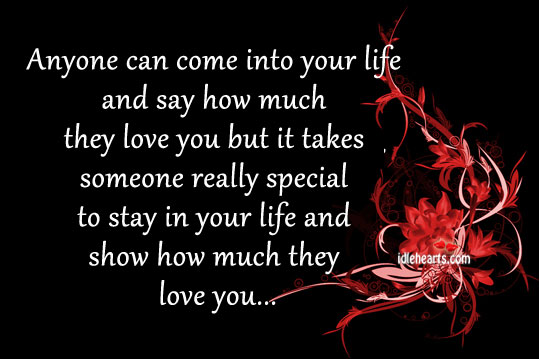 Anyone Can Come Into Your Life And Say How Much They….