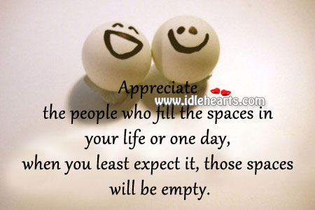 Appreciate The People Who Fill The Spaces In Your Life
