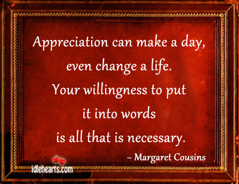 Appreciation Can Make A Day, Even Change A Life.