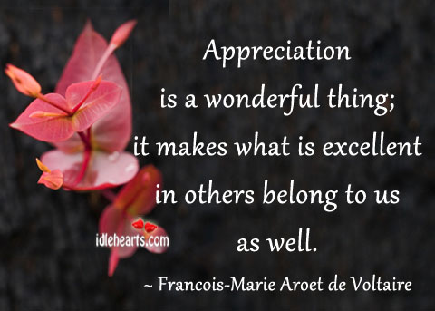 Appreciation Is A Wonderful Thing, It Makes…