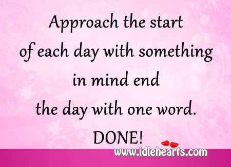 Approach The Start Of Each Day.
