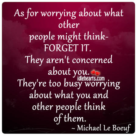As For Worrying About What Other People Might Think…
