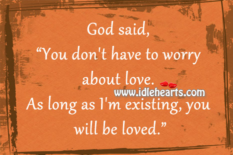 As Long As God Existing, You Will Be Loved.