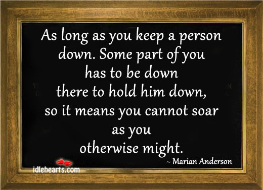As Long As You Keep A Person Down.