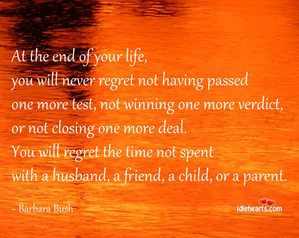 At The End Of Your Life, You Will Never….