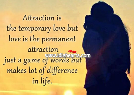 Attraction is the temporary love but love is the Image
