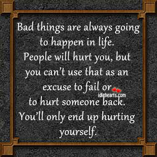 Bad things are always going to happen in life. Image