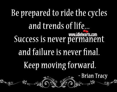 Be Prepared To Ride The Cycles And Trends Of Life.