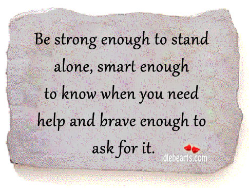 Image, Alone, Ask, Be Strong, Brave, Enough, Help, Know, Need, Need Help, Smart, Stand, Stand Alone, Strong, Strong Enough, You
