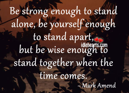 Image, Alone, Apart, Be Strong, Be Yourself, Enough, Stand, Stand Alone, Strong, Strong Enough, Time, Together, Wise, Yourself