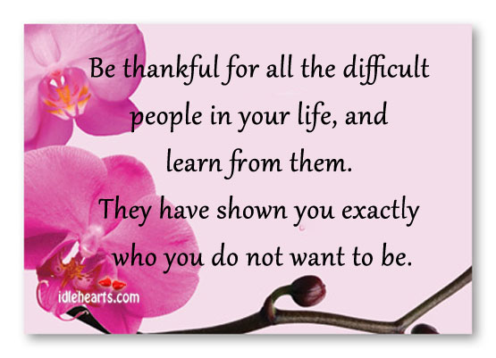 Be thankful for all the difficult people in your life Image