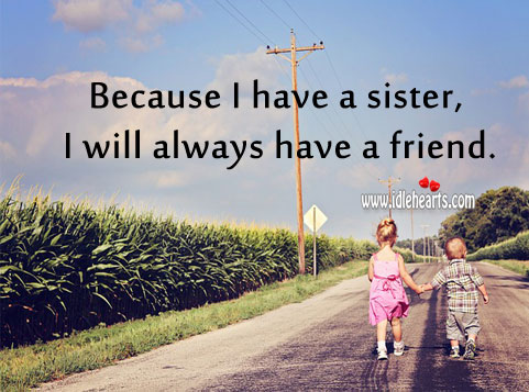 Because I have a sister, I will always have a friend. Image